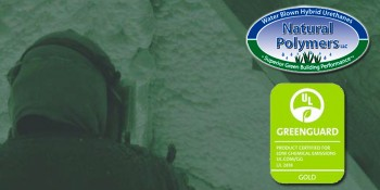 Natural Polymers, LLC Achieves GREENGUARD Gold Certification for Natural Therm™ Spray Polyurethane Foam Products.